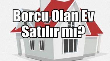 Borcu Olan Ev Satılır mı?