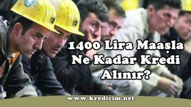1400 Lira Maaşla Ne Kadar Kredi Çekilir?
