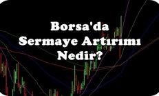 Borsa'da Sermaye Artırımı Nedir?