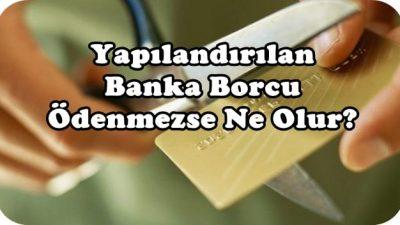 Yapılandırılan Banka Borcu Ödenmezse Ne Olur?