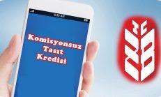 Ziraat Bankasından Komisyonsuz Taşıt Kredisi