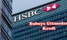 HSBC Şubeye Gitmeden Kredi