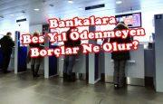 Bankalara 5 Yıl Ödenmeyen Borçlar Ne Olur?