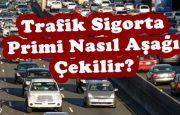 Trafik Sigorta Primi Nasıl Aşağıya Çekilir?