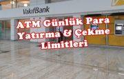 Vakıfbank ATM Günlük Para Çekme ve Yatırma Limitleri