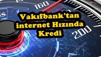 Vakıfbank'tan İnternet Hızında Kredi
