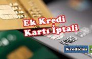 Ek Kredi Kartının İptali İçin Ne Yapmalıyım?