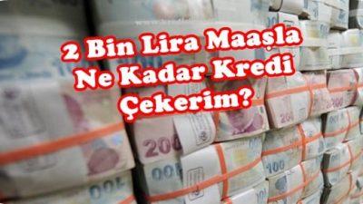 2 Bin Lira Maaşla Ne Kadar Kredi Çekerim?