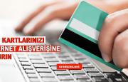 Kredi Kartlarını İnternet Alışverişlerine Açma