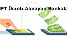 EFT Ücreti Almayan Bankalar 2019