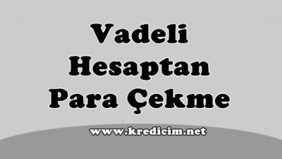 Vadeli Mevduat Hesabından Para Çekme