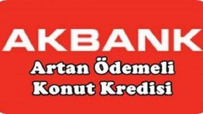 Akbank Artan Ödemeli Konut Kredisi