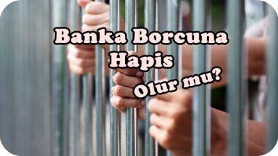 Banka Borçlarına Hapis