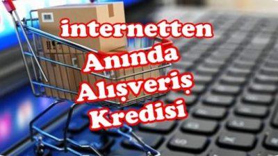 İnternetten Anında Alışveriş Kredisi