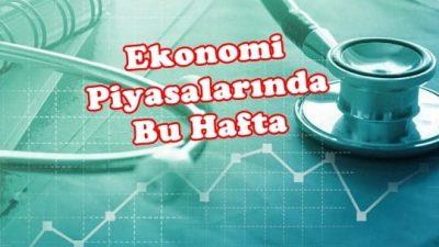 Ekonomi Piyasalarında Bu Hafta
