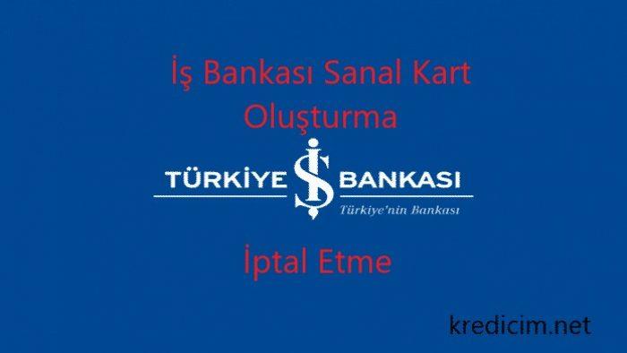 İş Bankası Sanal Kart Açma ve Kapama