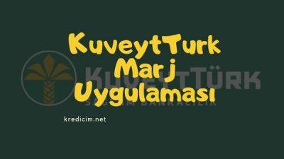 Kuveyt Türk Marj Uygulaması ile İlgili Bilgiler